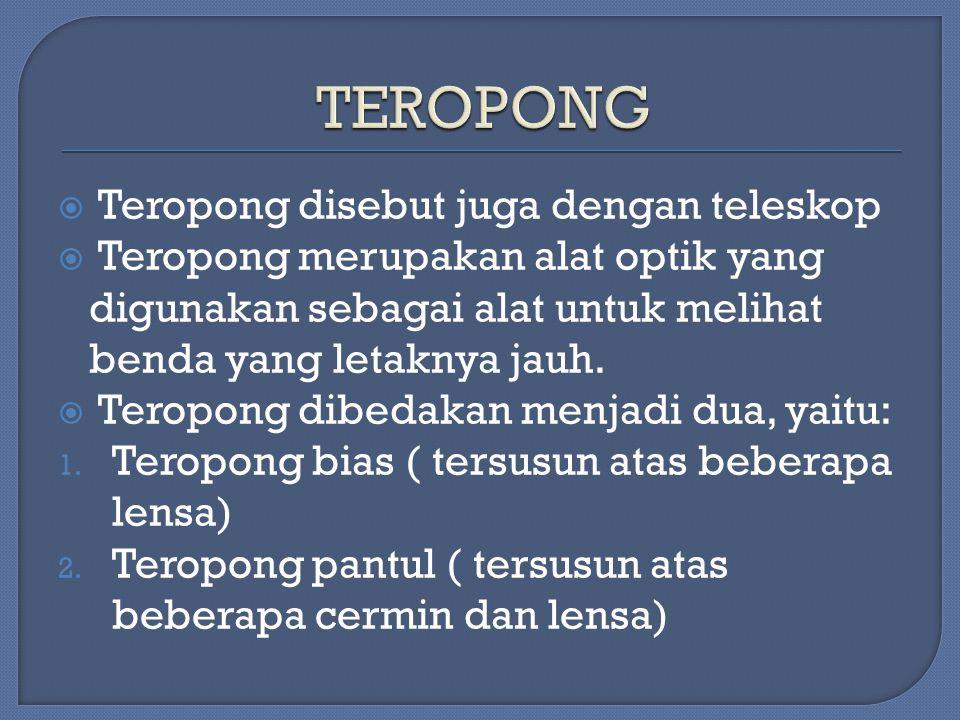TEROPONG Teropong disebut juga dengan teleskop