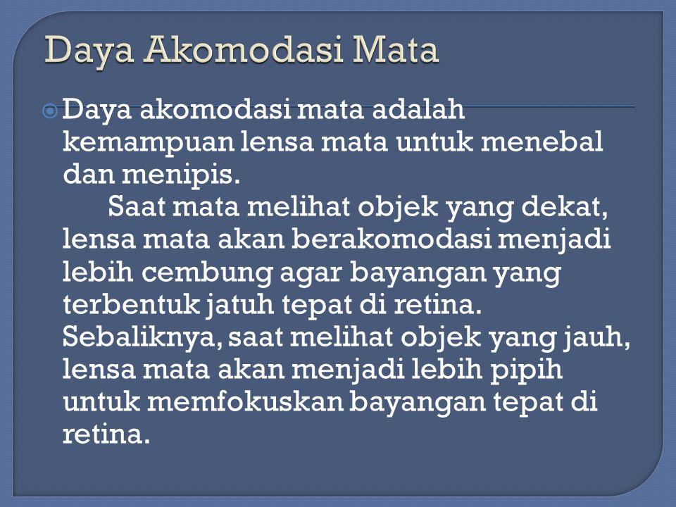 Daya Akomodasi Mata Daya akomodasi mata adalah kemampuan lensa mata untuk menebal dan menipis.