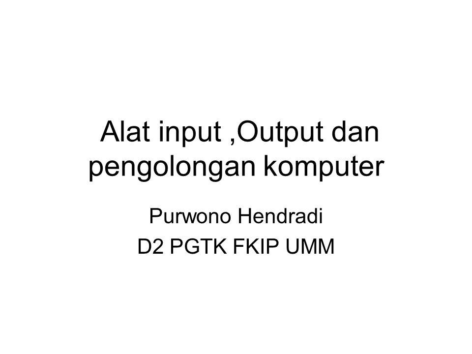 Alat input ,Output dan pengolongan komputer