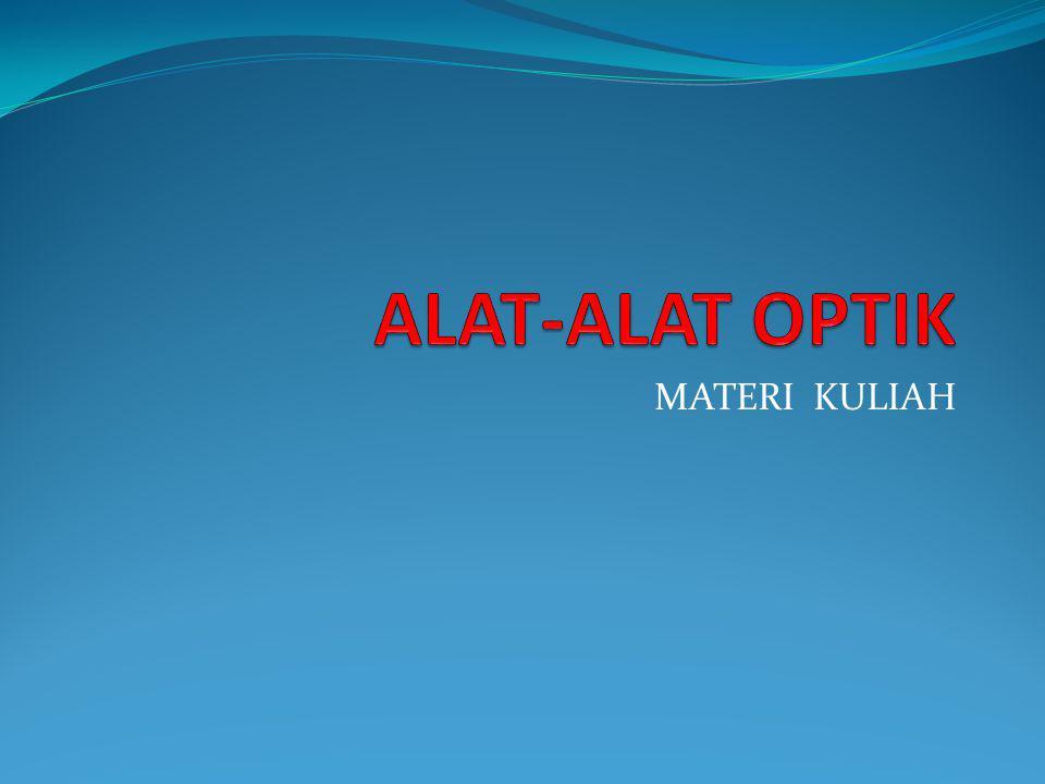ALAT-ALAT OPTIK MATERI KULIAH