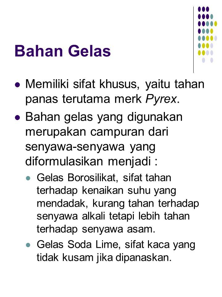 Bahan Gelas Memiliki sifat khusus, yaitu tahan panas terutama merk Pyrex.