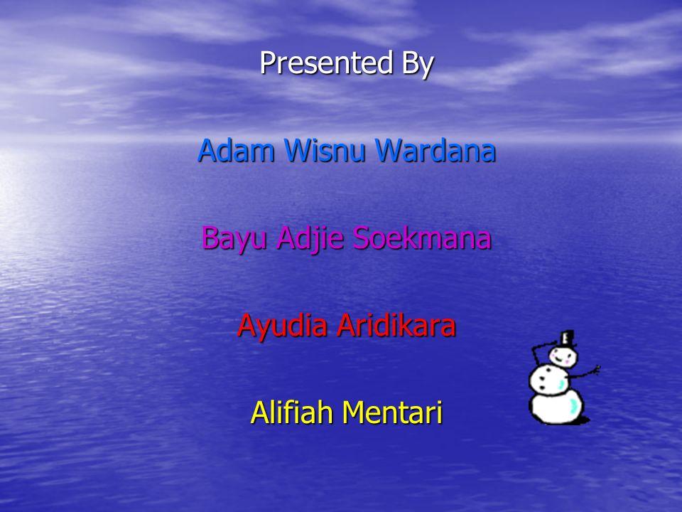 Presented By Adam Wisnu Wardana Bayu Adjie Soekmana Ayudia Aridikara Alifiah Mentari