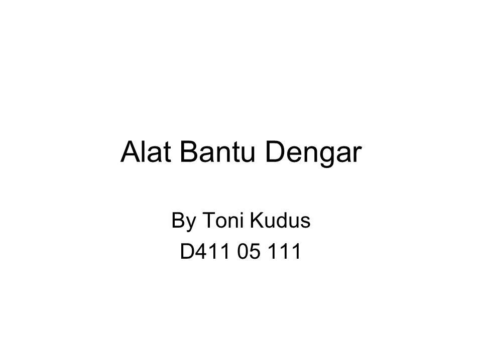 Alat Bantu Dengar By Toni Kudus D411 05 111