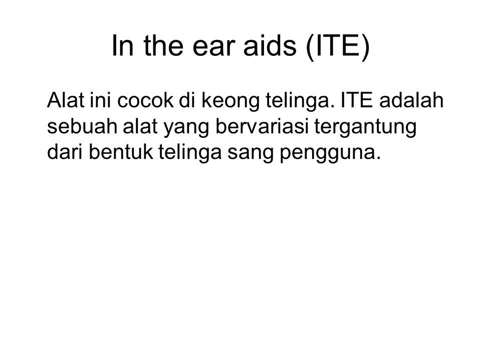 In the ear aids (ITE) Alat ini cocok di keong telinga.
