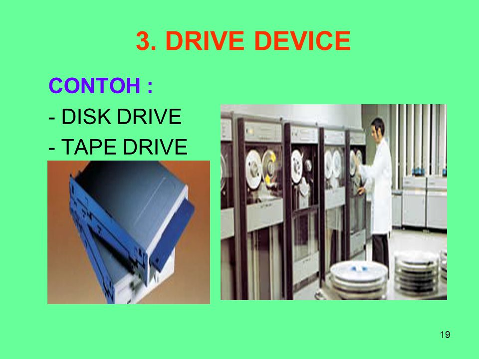 CONTOH : DISK DRIVE TAPE DRIVE