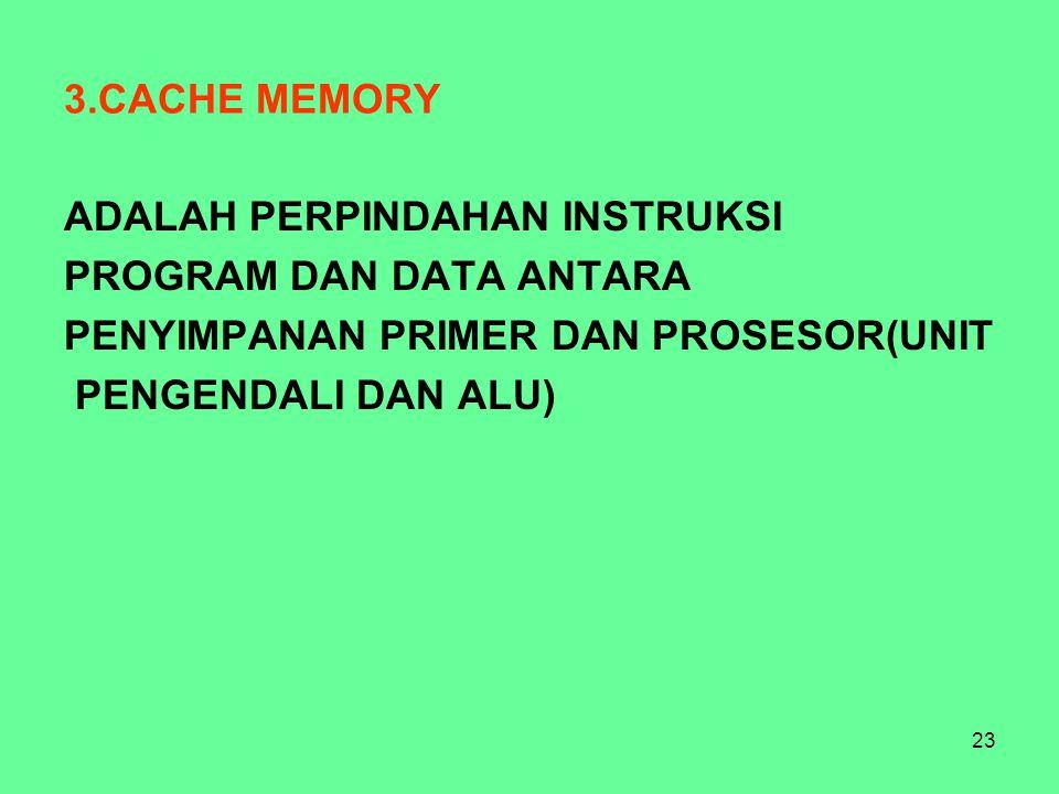 3.CACHE MEMORY ADALAH PERPINDAHAN INSTRUKSI. PROGRAM DAN DATA ANTARA. PENYIMPANAN PRIMER DAN PROSESOR(UNIT.