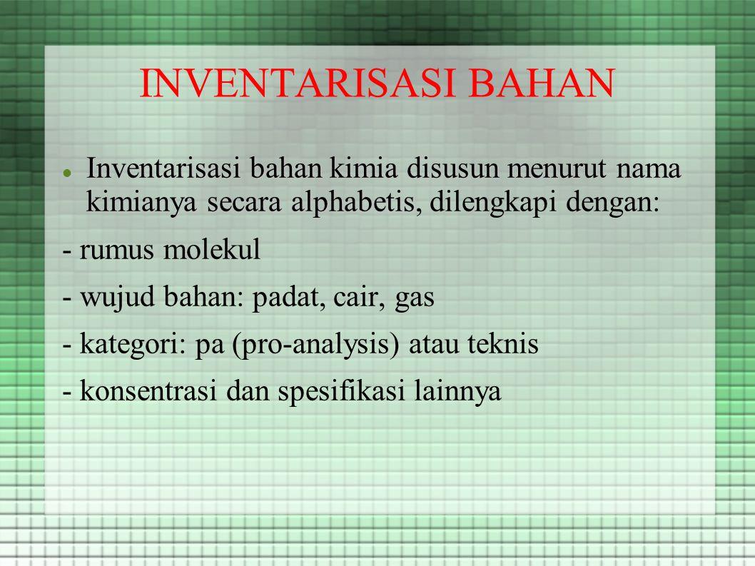 INVENTARISASI BAHAN Inventarisasi bahan kimia disusun menurut nama kimianya secara alphabetis, dilengkapi dengan: