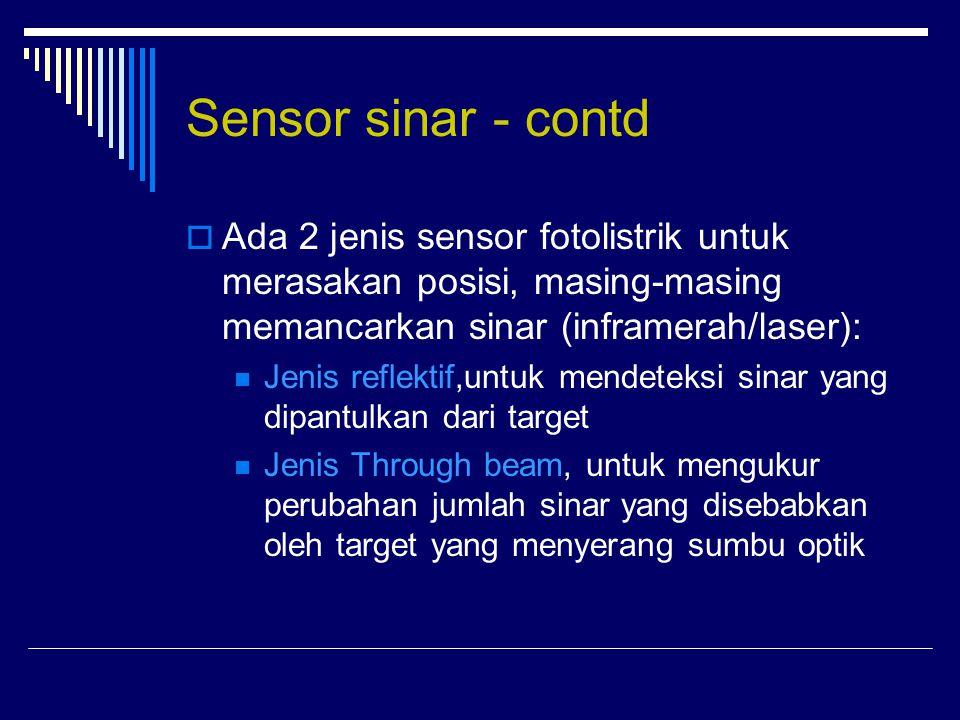 Sensor sinar - contd Ada 2 jenis sensor fotolistrik untuk merasakan posisi, masing-masing memancarkan sinar (inframerah/laser):