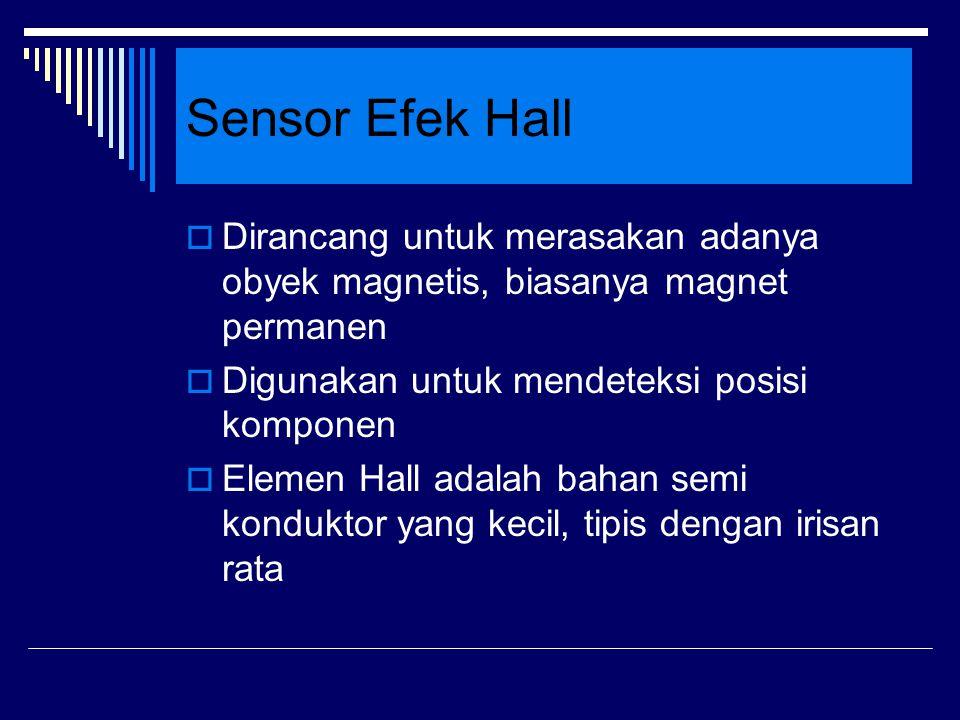 Sensor Efek Hall Dirancang untuk merasakan adanya obyek magnetis, biasanya magnet permanen. Digunakan untuk mendeteksi posisi komponen.