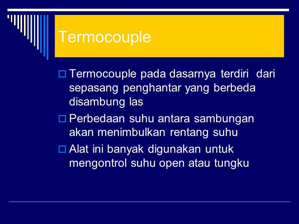 Termocouple Termocouple pada dasarnya terdiri dari sepasang penghantar yang berbeda disambung las.