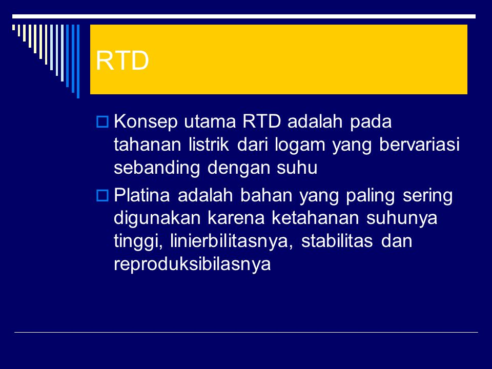 RTD Konsep utama RTD adalah pada tahanan listrik dari logam yang bervariasi sebanding dengan suhu.