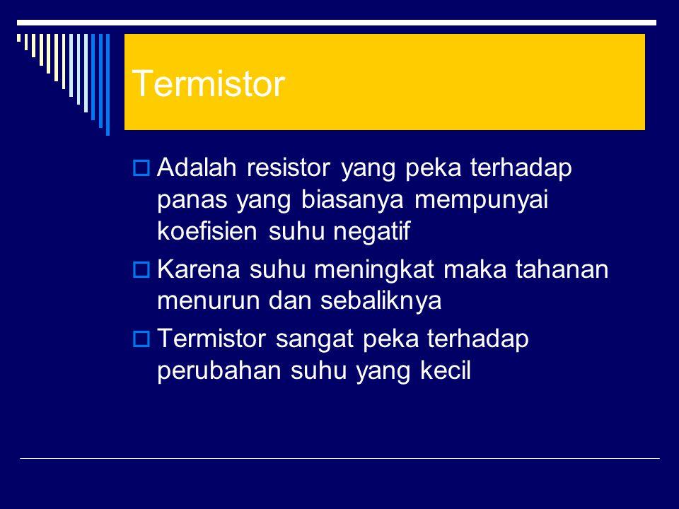 Termistor Adalah resistor yang peka terhadap panas yang biasanya mempunyai koefisien suhu negatif.