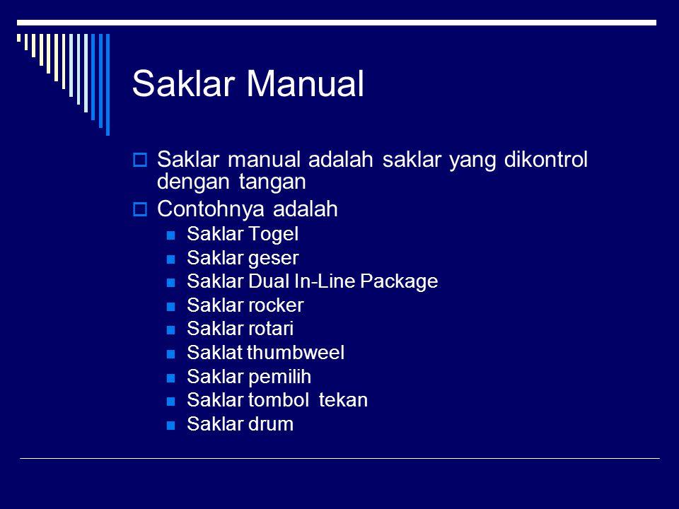 Saklar Manual Saklar manual adalah saklar yang dikontrol dengan tangan