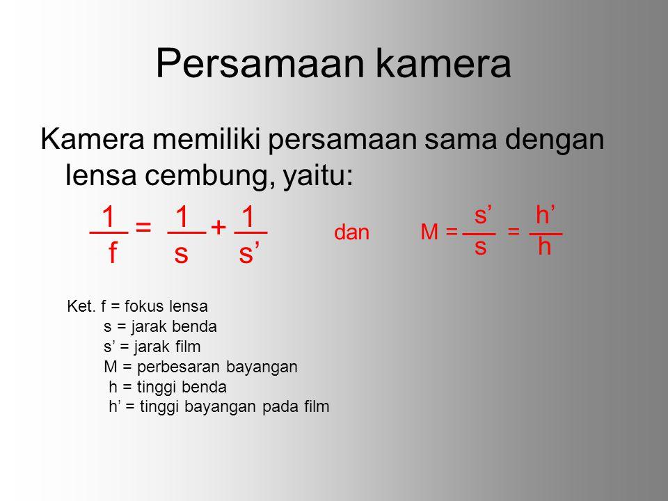 Persamaan kamera Kamera memiliki persamaan sama dengan lensa cembung, yaitu: = + 1 1 1.