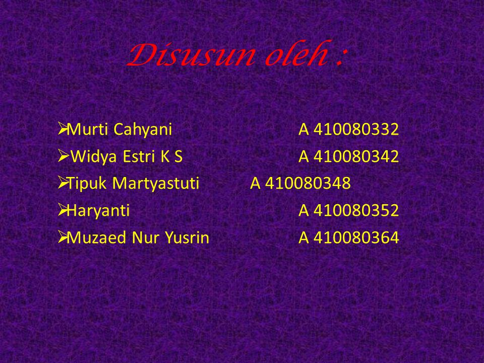 Disusun oleh : Murti Cahyani A 410080332 Widya Estri K S A 410080342