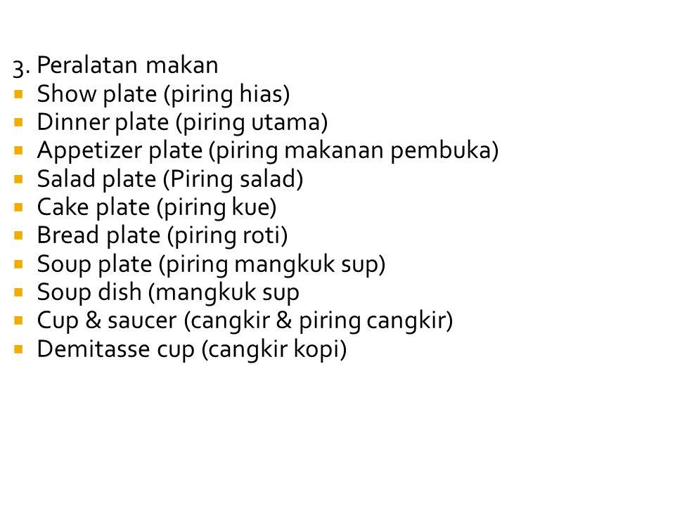 3. Peralatan makan Show plate (piring hias) Dinner plate (piring utama) Appetizer plate (piring makanan pembuka)