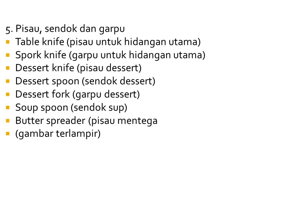 5. Pisau, sendok dan garpu Table knife (pisau untuk hidangan utama) Spork knife (garpu untuk hidangan utama)