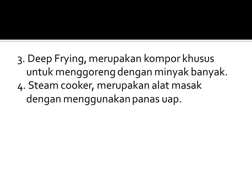 3. Deep Frying, merupakan kompor khusus untuk menggoreng dengan minyak banyak.