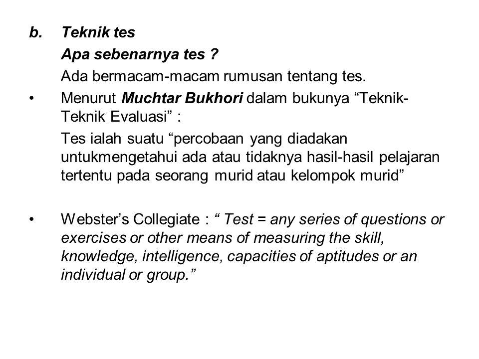 Teknik tes Apa sebenarnya tes Ada bermacam-macam rumusan tentang tes. Menurut Muchtar Bukhori dalam bukunya Teknik-Teknik Evaluasi :