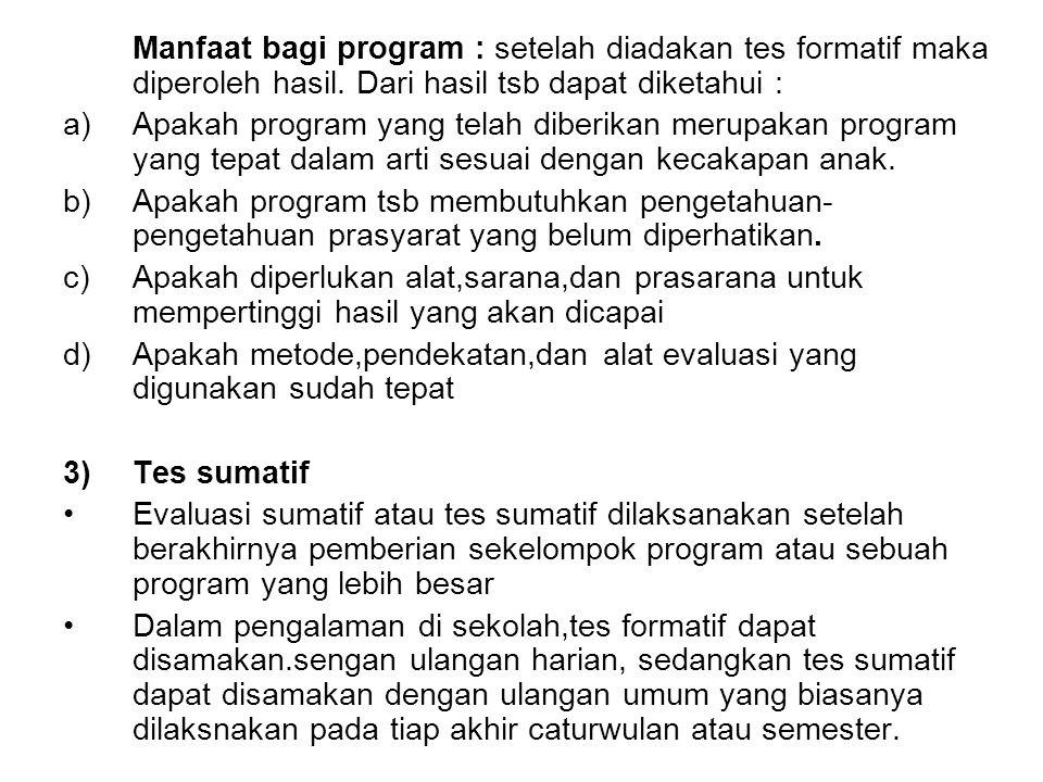 Manfaat bagi program : setelah diadakan tes formatif maka diperoleh hasil. Dari hasil tsb dapat diketahui :