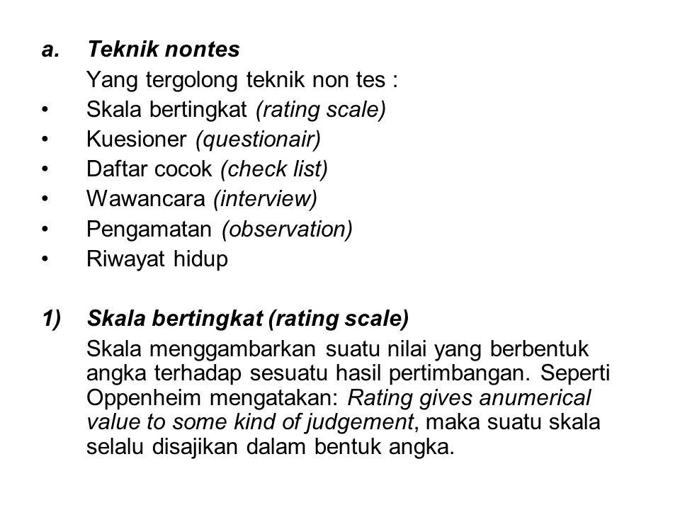 Teknik nontes Yang tergolong teknik non tes : Skala bertingkat (rating scale) Kuesioner (questionair)