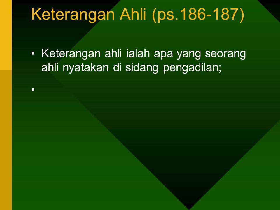 Keterangan Ahli (ps.186-187) Keterangan ahli ialah apa yang seorang ahli nyatakan di sidang pengadilan;