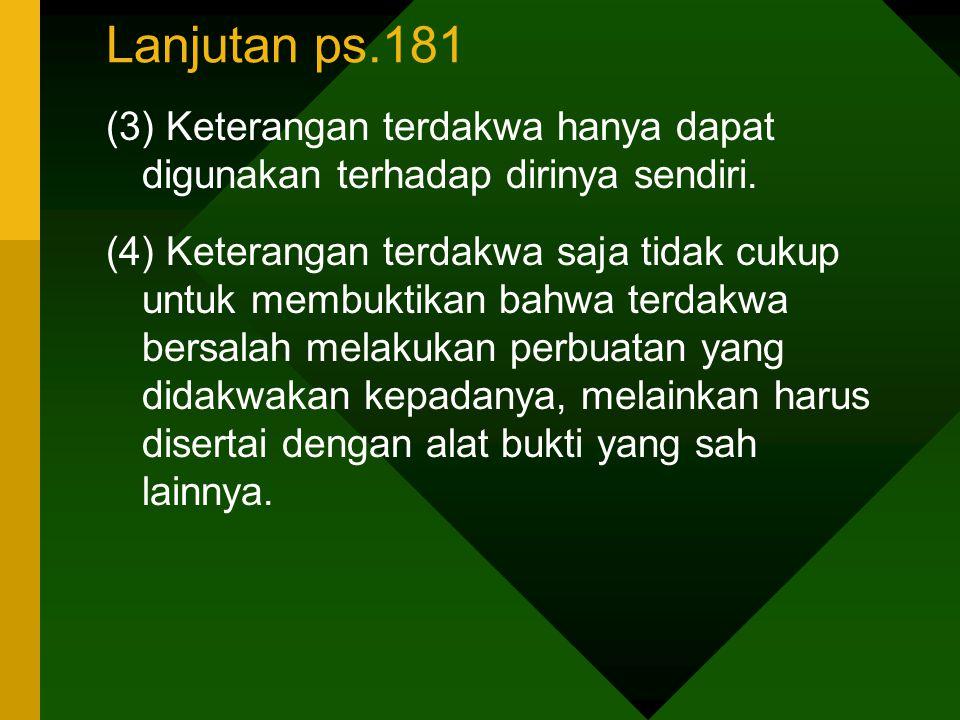 Lanjutan ps.181 (3) Keterangan terdakwa hanya dapat digunakan terhadap dirinya sendiri.