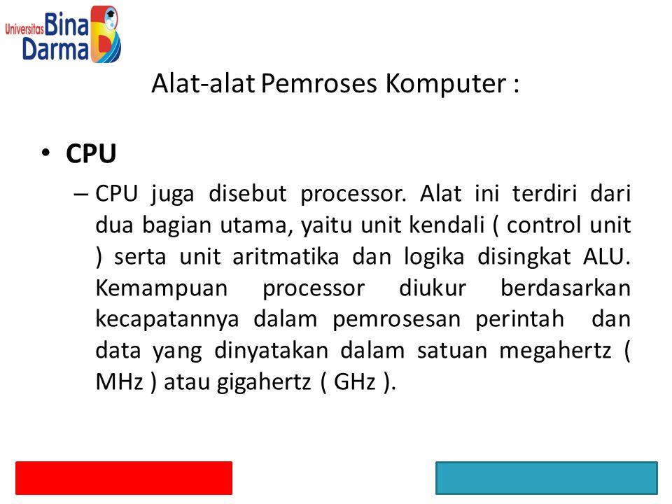 Alat-alat Pemroses Komputer :