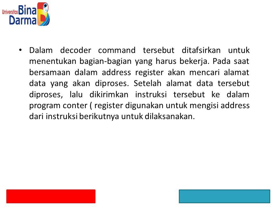 Dalam decoder command tersebut ditafsirkan untuk menentukan bagian-bagian yang harus bekerja.