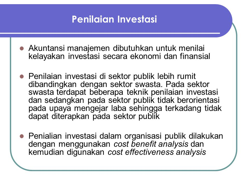 Penilaian Investasi Akuntansi manajemen dibutuhkan untuk menilai kelayakan investasi secara ekonomi dan finansial.