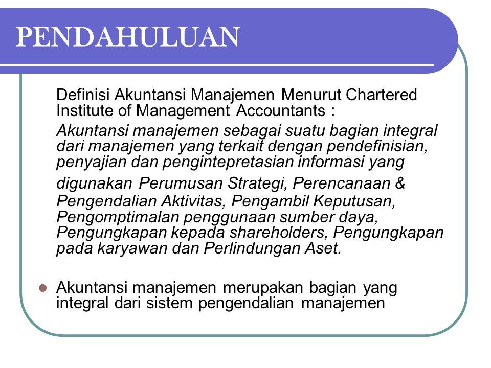 PENDAHULUAN Definisi Akuntansi Manajemen Menurut Chartered Institute of Management Accountants :