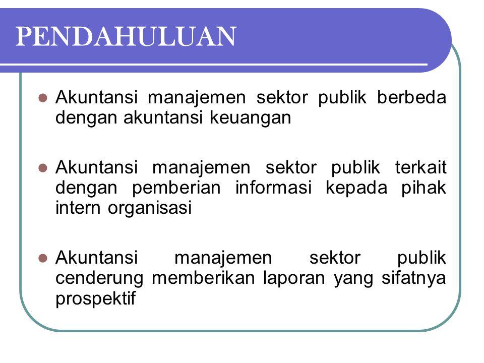 PENDAHULUAN Akuntansi manajemen sektor publik berbeda dengan akuntansi keuangan.