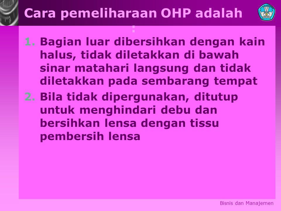 Cara pemeliharaan OHP adalah :