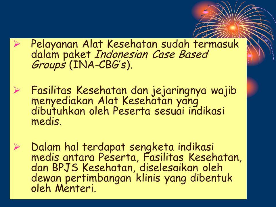 Pelayanan Alat Kesehatan sudah termasuk dalam paket Indonesian Case Based Groups (INA-CBG's).