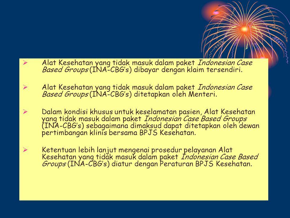 Alat Kesehatan yang tidak masuk dalam paket Indonesian Case Based Groups (INA-CBG's) dibayar dengan klaim tersendiri.