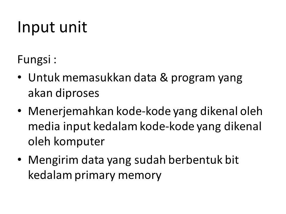 Input unit Fungsi : Untuk memasukkan data & program yang akan diproses