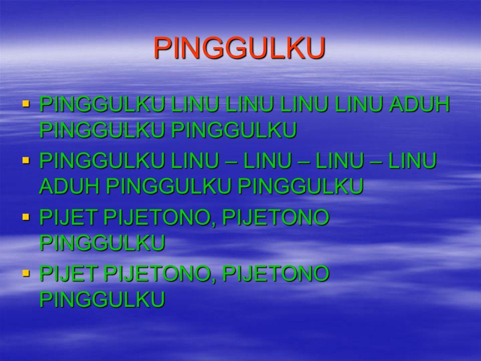 PINGGULKU PINGGULKU LINU LINU LINU LINU ADUH PINGGULKU PINGGULKU