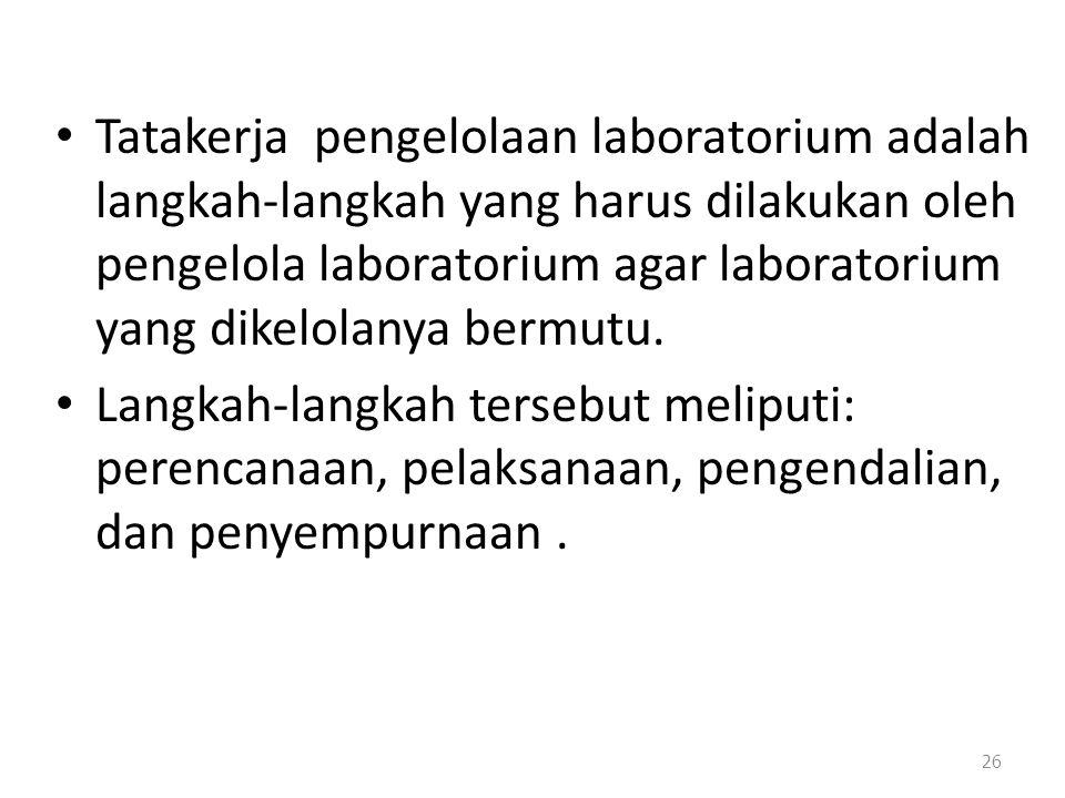Tatakerja pengelolaan laboratorium adalah langkah-langkah yang harus dilakukan oleh pengelola laboratorium agar laboratorium yang dikelolanya bermutu.