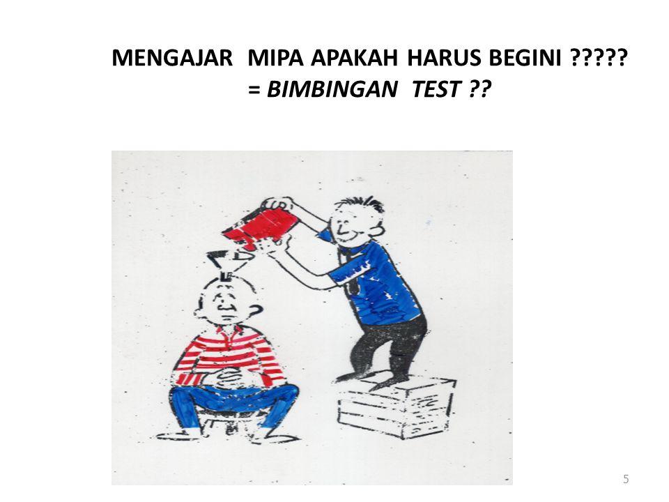 MENGAJAR MIPA APAKAH HARUS BEGINI = BIMBINGAN TEST