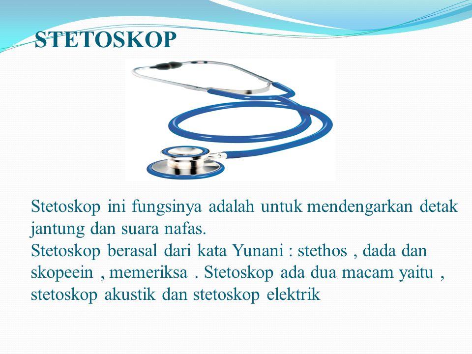 STETOSKOP Stetoskop ini fungsinya adalah untuk mendengarkan detak jantung dan suara nafas.
