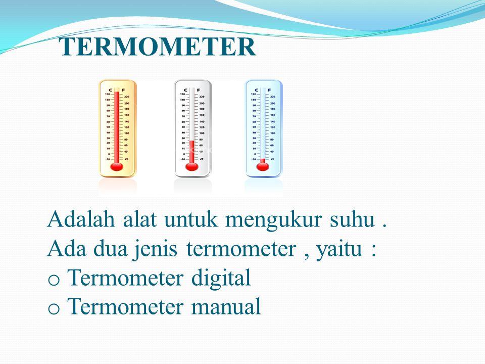 TERMOMETER Adalah alat untuk mengukur suhu .
