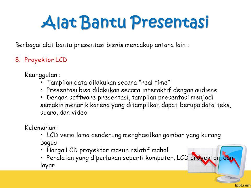Alat Bantu Presentasi Berbagai alat bantu presentasi bisnis mencakup antara lain : Proyektor LCD.