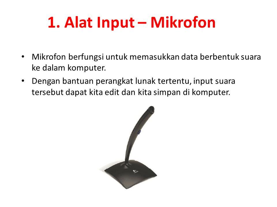 1. Alat Input – Mikrofon Mikrofon berfungsi untuk memasukkan data berbentuk suara ke dalam komputer.