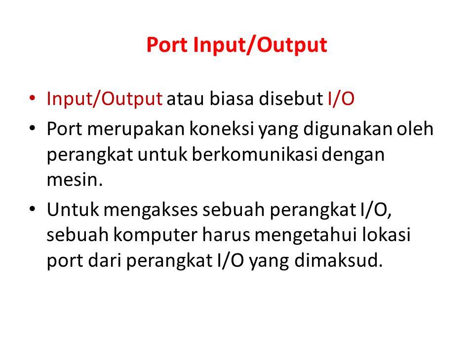 Port Input/Output Input/Output atau biasa disebut I/O