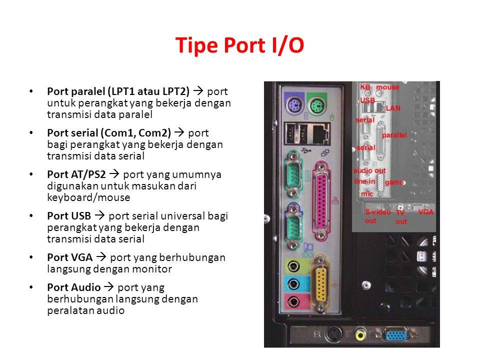 Tipe Port I/O Port paralel (LPT1 atau LPT2)  port untuk perangkat yang bekerja dengan transmisi data paralel.