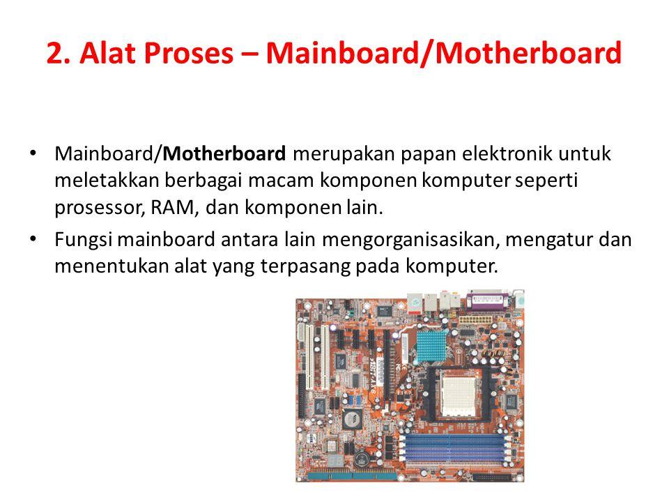 2. Alat Proses – Mainboard/Motherboard