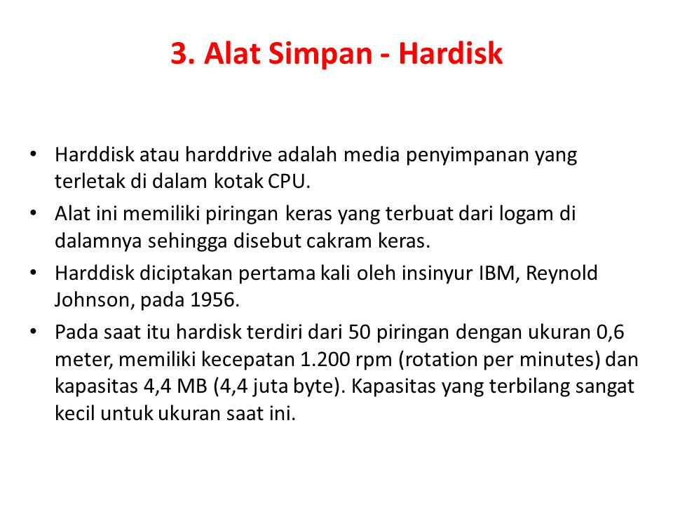 3. Alat Simpan - Hardisk Harddisk atau harddrive adalah media penyimpanan yang terletak di dalam kotak CPU.