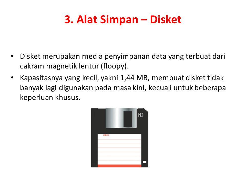 3. Alat Simpan – Disket Disket merupakan media penyimpanan data yang terbuat dari cakram magnetik lentur (floopy).