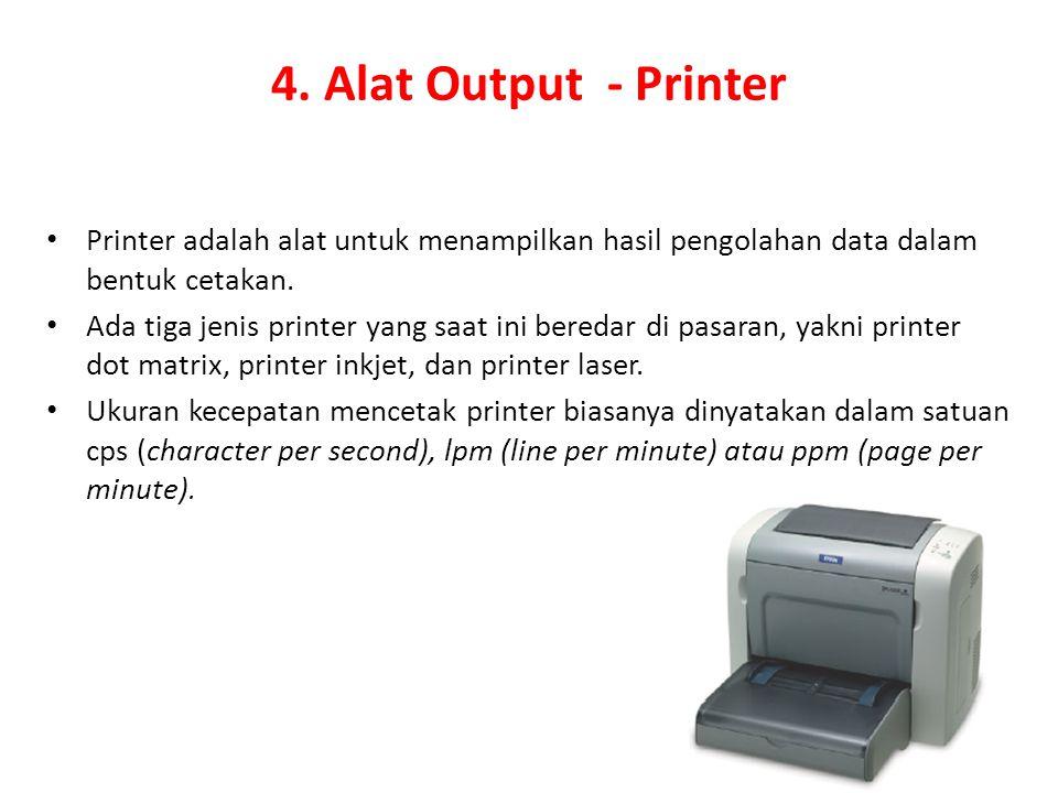 4. Alat Output - Printer Printer adalah alat untuk menampilkan hasil pengolahan data dalam bentuk cetakan.
