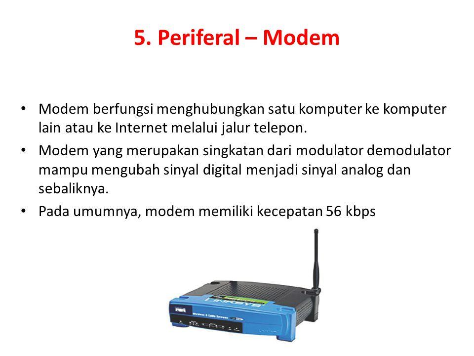 5. Periferal – Modem Modem berfungsi menghubungkan satu komputer ke komputer lain atau ke Internet melalui jalur telepon.